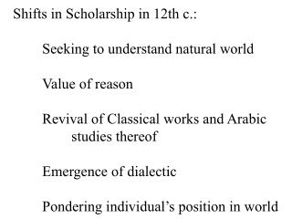 Shifts in Scholarship in 12th c.: 	Seeking to understand natural world 	Value of reason