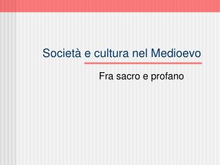 Società e cultura nel Medioevo