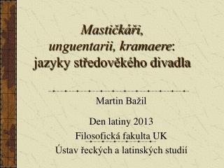 Mastičkáři,  unguentarii, kramaere :  jazyky středověkého divadla