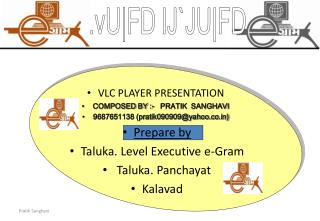 VLC PLAYER PRESENTATION COMPOSED BY :-   PRATIK  SANGHAVI  9687651138 (pratik090909@yahoo.co)