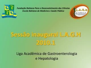 Sessão inaugural  L.A.G. H 2010.1