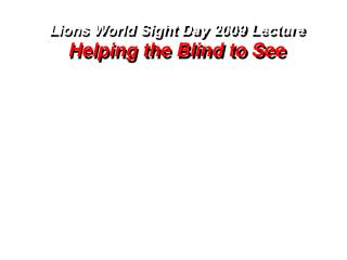 Lions World Sight Day 2009 Lecture Helping the Blind to See