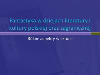 Fantastyka w dziejach literatury i kultury polskiej oraz zagranicznej