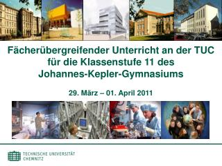 F�cher�bergreifender Unterricht an der TUC f�r die Klassenstufe 11 des Johannes-Kepler-Gymnasiums