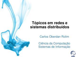 T�picos em redes e sistemas distribu�dos