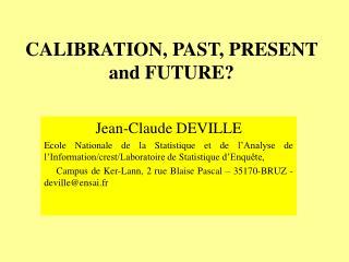 CALIBRATION, PAST, PRESENT and FUTURE?