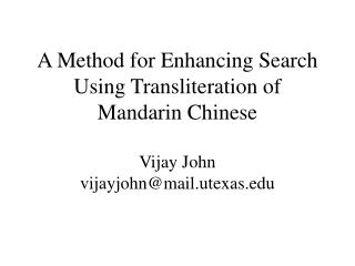 A Method for Enhancing Search Using Transliteration of Mandarin Chinese  Vijay John vijayjohnmail.utexas