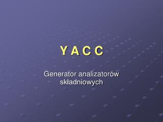 Y A C C