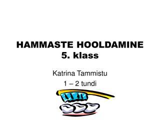 HAMMASTE HOOLDAMINE 5. klass