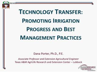 Dana  Porter, Ph.D., P.E. Associate Professor and Extension Agricultural Engineer