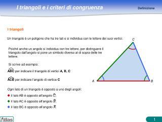 Un triangolo � un poligono che ha tre lati e si individua con le lettere dei suoi vertici.