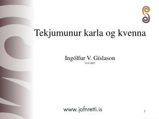 Tekjumunur karla og kvenna Ingólfur V. Gíslason 16.8.2007