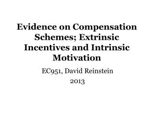 Evidence on Compensation Schemes; Extrinsic Incentives and Intrinsic Motivation