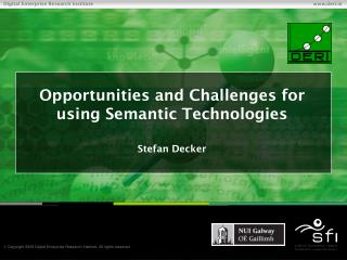 Opportunities and Challenges for using Semantic Technologies