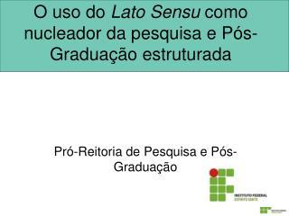 O uso do  Lato Sensu  como nucleador da pesquisa e Pós-Graduação estruturada