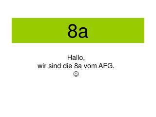 Hallo, wir sind die 8a vom AFG. 