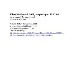 Sólastöðuhlaupið, 2008, laugardaginn 20.12.08: (sjá ca hlaupaleið á næstu mynd)