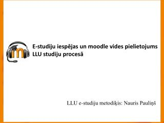 E-studiju iespējas un moodle vides pielietojums  LLU studiju procesā