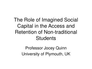 The Role of Imagined Social Capital in the Access and Retention of Non-traditional Students
