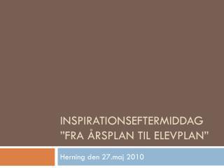 Inspirationseftermiddag �Fra �rsplan til elevplan�