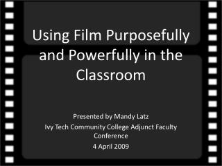 Using Film Purposefully and Powerfully in the Classroom