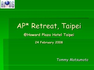 AP* Retreat, Taipei @ Howard Plaza Hotel Taipei 24 February 2008