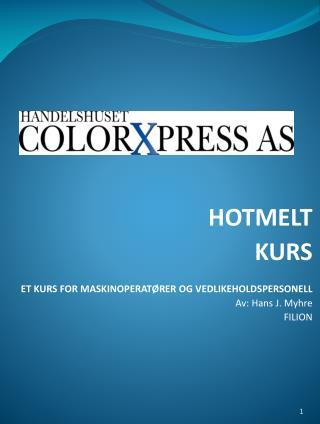 HOTMELT KURS ET KURS FOR MASKINOPERATØRER OG VEDLIKEHOLDSPERSONELL Av: Hans J. Myhre FILION