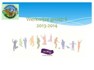 Werkwijze groep 6  2013-2014
