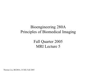 Bioengineering 280A Principles of Biomedical Imaging Fall Quarter 2005 MRI Lecture 5