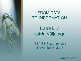 FROM DATA  TO INFORMATION Katre Liiv Katrin Väljataga