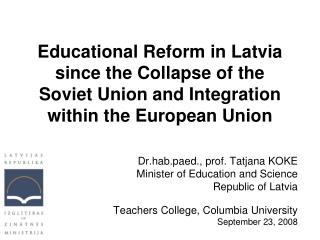 Dr.hab.paed., prof. Tatjana KOKE Minister of Education and Science Republic of Latvia