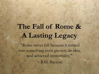 The Fall of Rome &  A Lasting Legacy