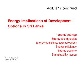 Module 12 continued Energy Implications of Development Options in Sri Lanka Energy sources