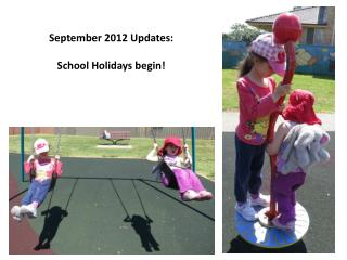 September 2012 Updates:   School Holidays begin!