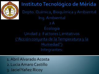 Abril Alvarado Acosta Lucia Amaro Castillo Jaciel Yañez Ricoy