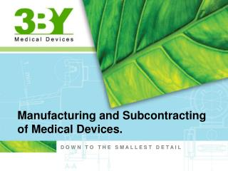 Manufacturing and Subcontracting  of Medical Devices.