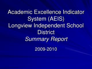 Academic Excellence Indicator System (AEIS)  Longview Independent School District  Summary Report