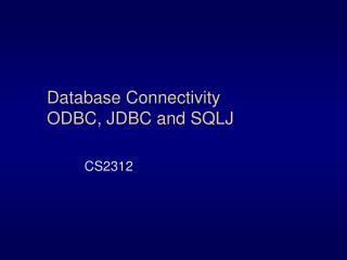 Database Connectivity ODBC, JDBC and SQLJ