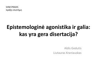 Epistemologinė agonistika ir galia:  kas yra gera disertacija?