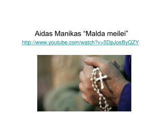 "Aidas Manikas ""Malda meilei"" youtube/watch?v=5DpJosByQZY"