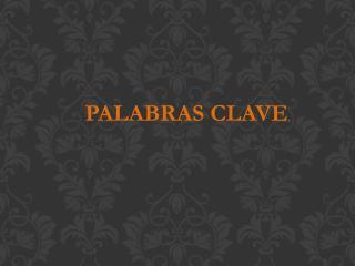 PALABRAS CLAVE .