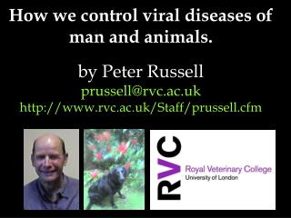 How we control viral diseases of man and animals.  by Peter Russell  prussellrvc.ac.uk rvc.ac.uk