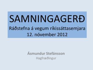 SAMNINGAGERÐ Ráðstefna á vegum ríkissáttasemjara 12. nóvember 2012