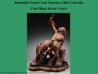 Remember Sand Creek Massacre 1864, Colorado Chief Black Kettle�s Story