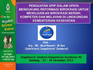 Inspektorat Jenderal Kementerian Kesehatan RI Bandung ,   23 – 24 November  2012