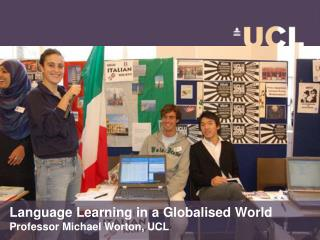 Language Learning in a Globalised World Professor Michael Worton, UCL