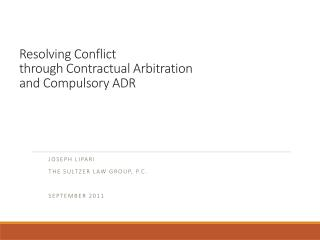 Resolving Conflict  through Contractual Arbitration  and Compulsory  ADR