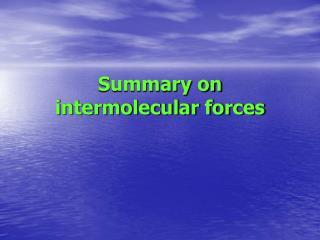 Summary on  intermolecular forces