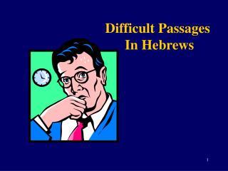Difficult Passages  In Hebrews