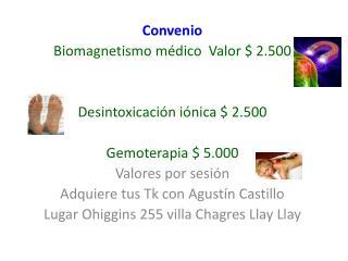 Convenio Biomagnetismo  médico  Valor $ 2.500 Desintoxicación iónica $ 2.500 Gemoterapia  $ 5.000